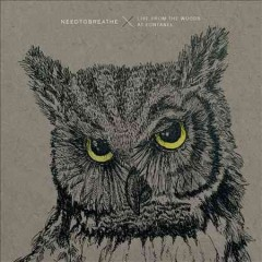 Live from the woods at Fontanel /  Needtobreathe. - Needtobreathe.