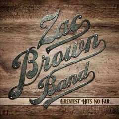Greatest hits so far-- /  Zac Brown Band.