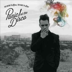 Too weird to live, too rare to die! / Panic! at the Disco