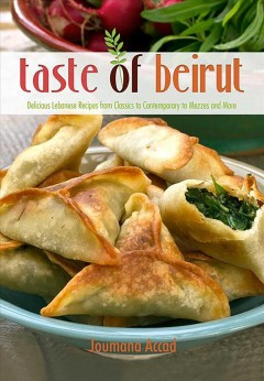 Taste of Beirut : delicious Lebanese recipes from classics to contemporary to mezzes and more / Joumana Accad. - Joumana Accad.