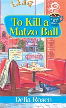 To kill a matzo ball : a deadly deli mystery - Delia Rosen.