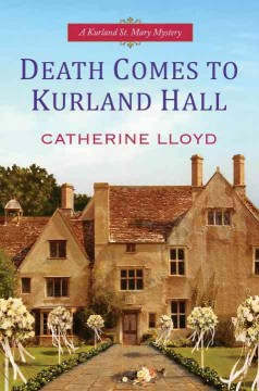 Death comes to Kurland Hall /  Catherine Lloyd. - Catherine Lloyd.