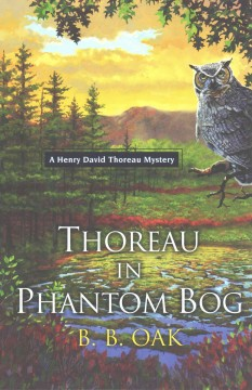 Thoreau in Phantom Bog /  B.B. Oak.