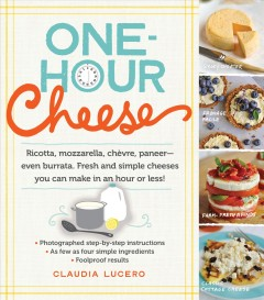 One-hour cheese : ricotta, mozzarella, chèvre, paneer--even burrata, fresh and simple cheeses you can make in an hour or less! / by Claudia Lucero, founder of Urban Cheesecraft and Creator of DIY Cheese Kit. - by Claudia Lucero, founder of Urban Cheesecraft and Creator of DIY Cheese Kit.