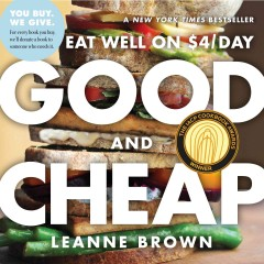 Good and cheap : eat well on $4/day / Leanne Brown. - Leanne Brown.