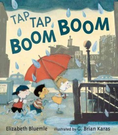 Tap tap boom boom - Elizabeth Bluemle ; illustrated by G. Brian Karas.