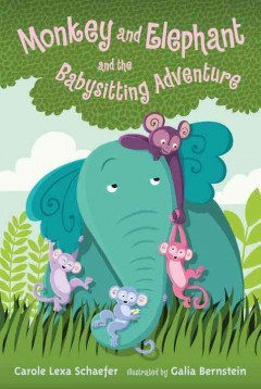 Monkey and elephant and the babysitting adventure /  Carole Lexa Schaefer ; illustrated by Galia Bernstein. - Carole Lexa Schaefer ; illustrated by Galia Bernstein.