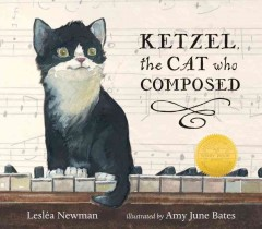 Ketzel, the cat who composed /  Lesléa Newman ; illustrated by Amy June Bates. - Lesléa Newman ; illustrated by Amy June Bates.
