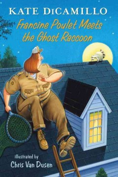 Francine Poulet meets the Ghost Raccoon /  Kate DiCamillo ; illustrated by Chris Van Dusen. - Kate DiCamillo ; illustrated by Chris Van Dusen.