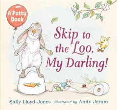 Skip to the loo, my darling! : a potty book / Sally Lloyd-Jones ; illustrated by Anita Jeram.