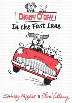 Digby O'Day in the fast lane - Shirley Hughes ; illustrated by Clara Vulliamy.