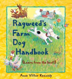 Ragweed's farm dog handbook /  Anne Vittur Kennedy. - Anne Vittur Kennedy.