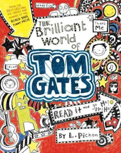 The brilliant world of Tom Gates - by Liz Pichon.