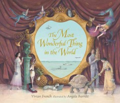 The most wonderful thing in the world /  written by Vivian French ; illustrated by Angela Barrett. - written by Vivian French ; illustrated by Angela Barrett.