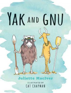 Yak and gnu /  Juliette MacIver ; illustrated by Cat Chapman. - Juliette MacIver ; illustrated by Cat Chapman.
