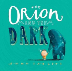 Orion and the Dark /  Emma Yarlett. - Emma Yarlett.