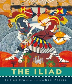 The Iliad /  retold by Gillian Cross ; illustrated by Neil Packer. - retold by Gillian Cross ; illustrated by Neil Packer.