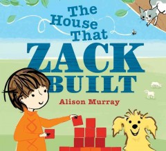 The house that Zack built /  Alison Murray. - Alison Murray.