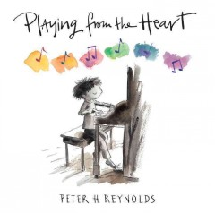 Playing from the heart /  Peter H. Reynolds.