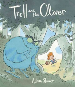 The troll and the Oliver /  Adam Stower. - Adam Stower.