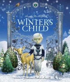 Angela McAllister's Winter's child /  illustrated by Grahame Baker-Smith. - illustrated by Grahame Baker-Smith.
