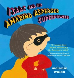 Isaac and his amazing Asperger superpowers! /  Melanie Walsh.