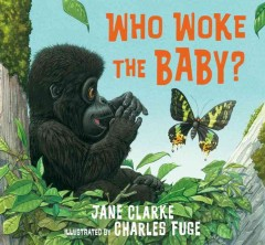 Who woke the baby? /  Jane Clarke ; illustrated by Charles Fuge. - Jane Clarke ; illustrated by Charles Fuge.