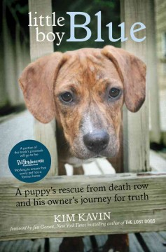 Little boy Blue : a puppy's rescue from death row and his owner's journey for truth / by Kim Kavin ; foreword by Jim Gorant.