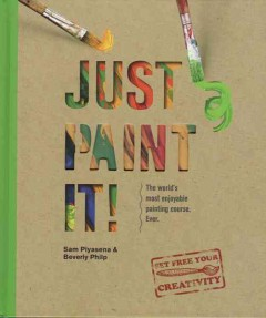Just paint it! /  Sam Piyasena and Beverly Philp.