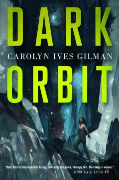 Dark orbit /  Carolyn Ives Gilman. - Carolyn Ives Gilman.
