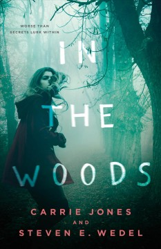 In the woods /  Carrie Jones and Steven E. Wedel. - Carrie Jones and Steven E. Wedel.