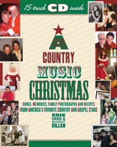 A country music Christmas : Christmas songs, memories, family photographs and recipes from America's favorite country and gospel stars - Edie Hand & Buddy Killen.
