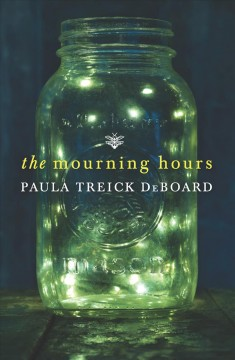 The mourning hours /  Paula Treick DeBoard.