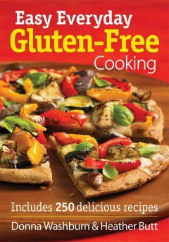 Easy everyday gluten-free cooking : includes 250 delicious recipes / Donna Washburn & Heather Butt.