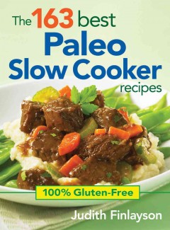 The 163 best paleo slow cooker recipes : 100% gluten-free / Judith Finlayson. - Judith Finlayson.