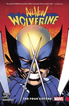 All-new Wolverine Volume 1, The four sisters /  writer, Tom Taylor ; art, David Lopez & David Navarrot ; colorist, Nathan Fairbairn ; letterer VC's Cory Petit.