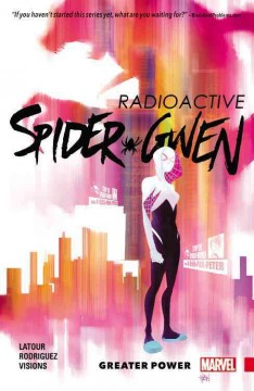 Spider-Gwen Volume 1, Greater power /  Jason Latour, writer ; Robbi Rodriguez (#1-4 & 6) & Chris Visions (#5), artists ; Rico Renzi, color artist ; VC's Clayton Cowles, letterer.