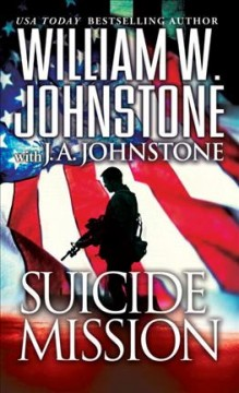Suicide mission / William W. Johnstone, with J.A. Johnstone.