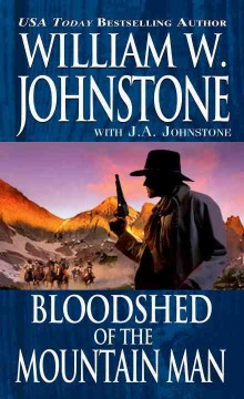 Bloodshed of the mountain man /  William W. Johnstone with J.A. Johnstone.