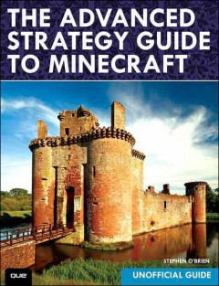 The advanced strategy guide to Minecraft /  Stephen O'Brien. - Stephen O'Brien.