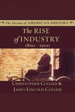 The rise of industry 1860-1900 /  Christopher Collier & James Lincoln Collier. - Christopher Collier & James Lincoln Collier.