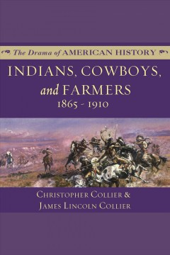 Indians, cowboys, and farmers 1865-1910 /  Christopher Collier & James Lincoln Collier. - Christopher Collier & James Lincoln Collier.