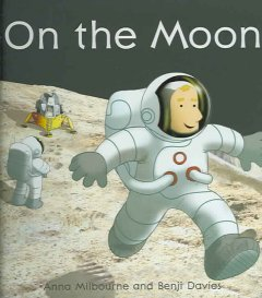 On the moon - Anna Milbourne ; illus. by Benji Davies ; designed by Laura Fearn.