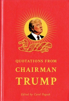 Quotations from Chairman Trump /  edited by Carol Pogash.