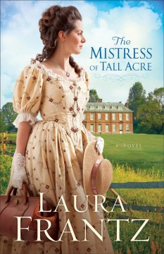 The mistress of Tall Acre : a novel / Laura Frantz. - Laura Frantz.