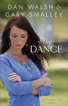The dance : a novel / Dan Walsh and Gary Smalley. - Dan Walsh and Gary Smalley.