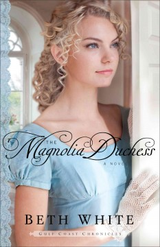 The magnolia duchess : a novel / Beth White.