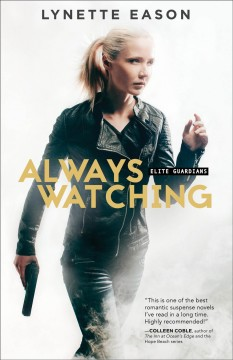 Always watching : a novel / Lynette Eason.