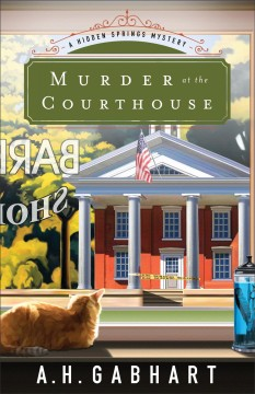 Murder at the courthouse /  A. H. Gabhart. - A. H. Gabhart.