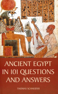 Ancient Egypt in 101 questions and answers /  Thomas Schneider ; translated by David Lorton ; edited by J.J. Shirley. - Thomas Schneider ; translated by David Lorton ; edited by J.J. Shirley.